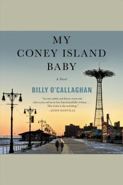 My Coney Island baby : a novel / Billy O'Callaghan. - Billy O'Callaghan.