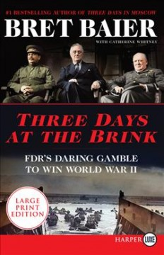Three days at the brink : FDR's daring gamble to win World War II / Bret Baier with Catherine Whitney.