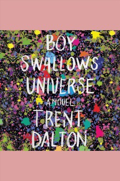 Boy swallows universe : a novel / Trent Dalton. - Trent Dalton.