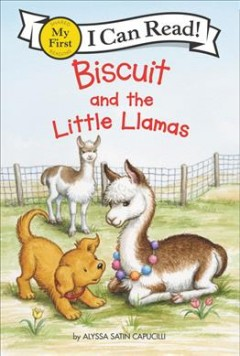 Biscuit and the little llamas /  story by Alyssa Satin Capucilli ; pictures by Rose Mary Berlin in the style of Pat Schories. - story by Alyssa Satin Capucilli ; pictures by Rose Mary Berlin in the style of Pat Schories.