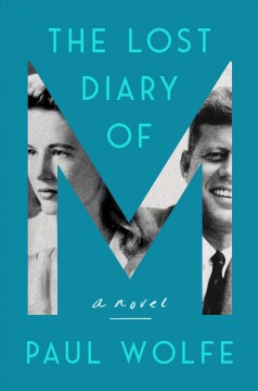 The lost diary of M : a novel / Paul Wolfe.