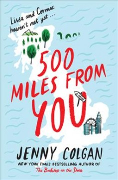 500 miles from you : a novel / Jenny Colgan. - Jenny Colgan.
