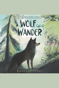 A wolf called Wander /  byy Rosanne Parry.