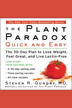 The plant paradox quick and easy : the 30-day plan to lose weight, feel great, and live lectin-free / Steven R. Gundry, MD.