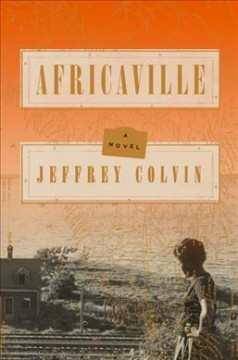 Africaville : a novel / by Jeffrey Colvin. - by Jeffrey Colvin.