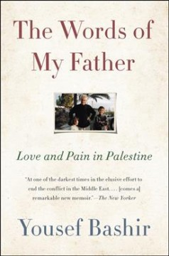 The words of my father : love and pain in Palestine / Yousef Bashir.