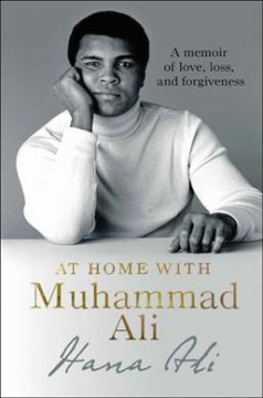 At home with Muhammad Ali : a memoir of love, loss, and forgiveness / Hana Ali.