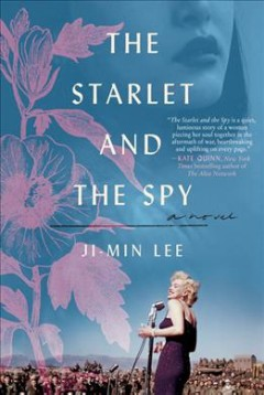 The starlet and the spy : a novel / Ji-min Lee ; translated from the Korean by Chi-Young Kim.