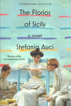 The Florios of Sicily : a novel / Stefania Auci ; translated by Katherine Gregor.