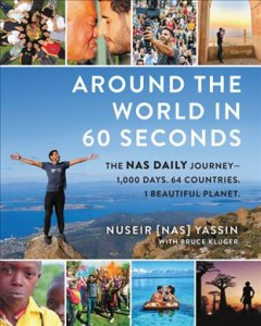 Around the world in 60 seconds : the Nas daily journey : 1,000 days, 64 countries, 1 beautiful planet / Nuseir Yassin with Bruce Kluger. - Nuseir Yassin with Bruce Kluger.