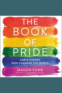 The book of pride : LGBTQ heroes who changed the world / Mason Funk.