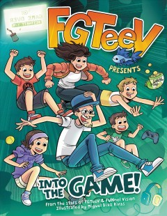 Into the Game! /  by FGTeeV ; illustrated by Miguel Díaz Rivas.