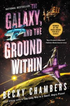 The galaxy, and the ground within /  Becky Chambers.