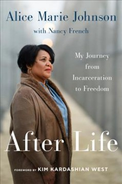 After life : my journey from incarceration to freedom / Alice Marie Johnson ; foreword by Kim Kardashian West. - Alice Marie Johnson ; foreword by Kim Kardashian West.