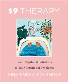 $9 therapy : semi-capitalist solutions to your emotional problems / Megan Reid & Nick Greene.