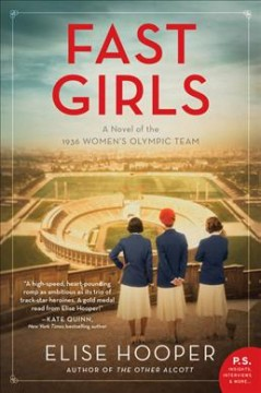 Fast girls : a novel of the 1936 women's Olympic team / Elise Hooper.