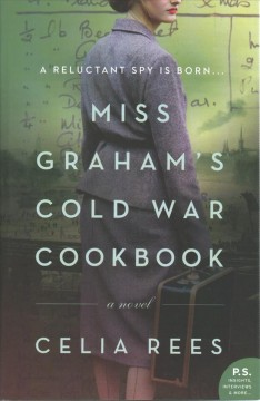 Miss Graham's Cold War cookbook : a novel / Celia Rees.