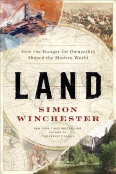 Land : how the hunger for ownership shaped the modern world / Simon Winchester. - Simon Winchester.