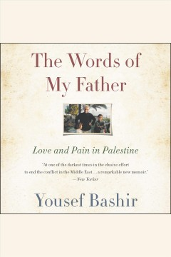 The Words of My Father : Love and Pain in Palestine/ Bashir, Yousef. - Bashir, Yousef.