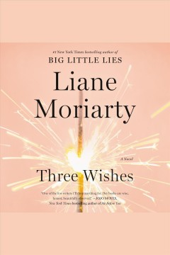 Three wishes : a novel / Liane Moriarty.