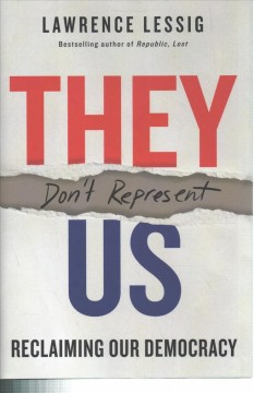 They don't represent us : reclaiming our democracy / Lawrence Lessig. - Lawrence Lessig.