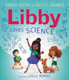Libby loves science /  written by Kimberly Derting and Shelli R. Johannes ; illustrated by Joelle Murray.