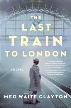 The last train to London : a novel / Meg Waite Clayton. - Meg Waite Clayton.