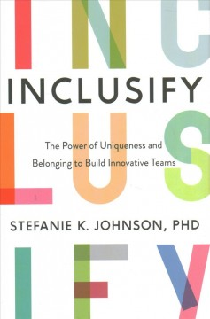 Inclusify : the power of uniqueness and belonging to build innovative teams / Stefanie K. Johnson.