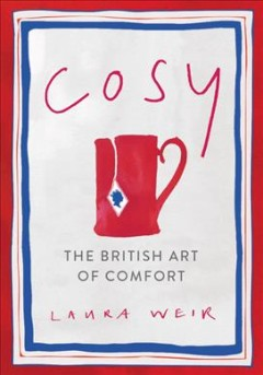 Cosy : the British art of comfort / Laura Weir ; illustrations by Rose Electra Harris. - Laura Weir ; illustrations by Rose Electra Harris.