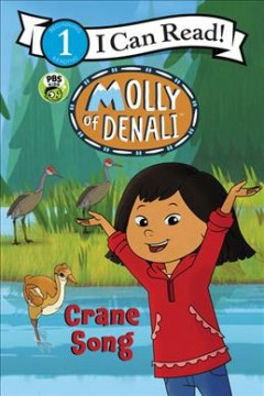 Molly of Denali : crane song / based on a television episode written by Princess Daazhraii Johnson. - based on a television episode written by Princess Daazhraii Johnson.