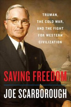 Saving freedom : Truman, the Cold War, and the fight for western civilization / Joe Scarborough. - Joe Scarborough.