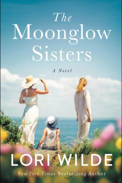 The moonglow sisters : a novel / Lori Wilde.