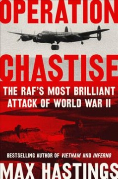 Operation Chastise : the RAF's most brilliant attack of World War II / Max Hastings.