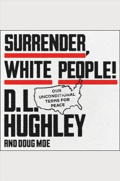Surrender, white people! : Our unconditional terms for peace /  D.L. Hughley and Doug Moe.