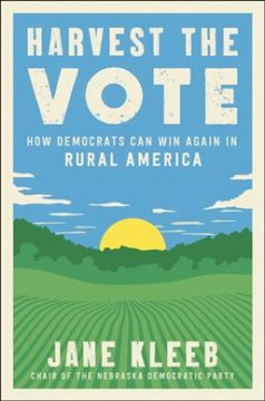 Harvest the vote : how Democrats can win again in rural America / Jane Kleeb. - Jane Kleeb.
