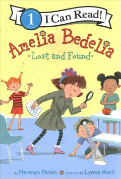 Amelia Bedelia : lost and found / by Herman Parish ; pictures by Lynne Avril. - by Herman Parish ; pictures by Lynne Avril.