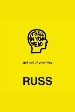 It's all in your head : get out of your way / Russ.