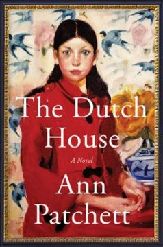 The Dutch House / Ann Patchett - Ann Patchett