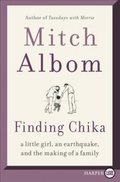 Finding Chika : a little girl, an earthquake, and the making of a family / Mitch Albom.