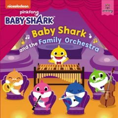 Baby Shark and the family orchestra.