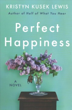 Perfect happiness : a novel / Kristyn Kusek Lewis. - Kristyn Kusek Lewis.