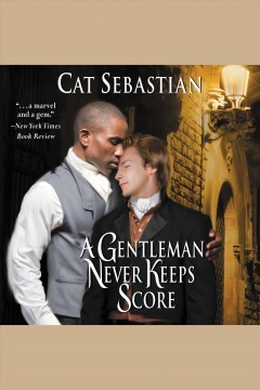 A gentleman never keeps score /  Cat Sebastian.