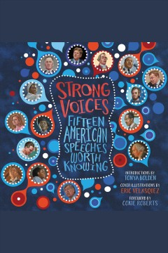 Strong voices : fifteen American speeches worth knowing / Tonya Bolden ; foreword by Cokie Roberts.
