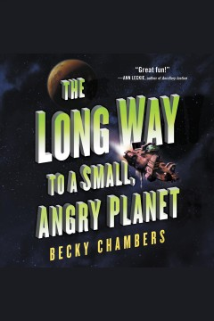The long way to a small, angry planet /  Becky Chambers.
