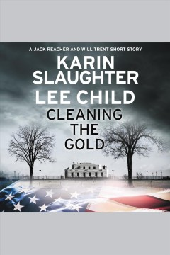 Cleaning the gold : Jack Reacher and Will Trent short story / Karin Slaughter, Lee Child. - Karin Slaughter, Lee Child.