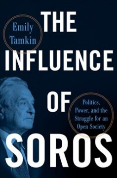 The influence of Soros : politics, power, and the struggle for an open society / Emily Tamkin.