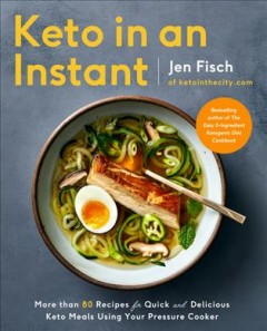 Keto in an instant : more than 80 recipes for quick & delicious keto meals using your pressure cooker / Jen Fisch. - Jen Fisch.