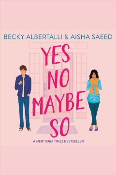 Yes No Maybe So /  Becky Albertalli & Aisha Saeed.