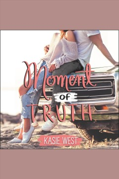 Moment of truth /  Kasie West.