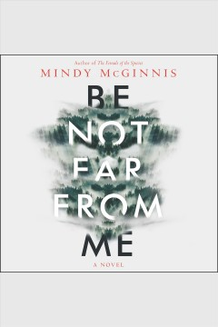 Be not far from me : a novel / Mindy McGinnis.